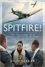 Spitfire The Full Story Of A Unique Battle Of Britain Fighter Squadron