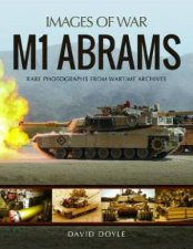 M1 Abrams Rare Photographs From Wartime Archives