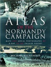 Atlas Of The Normandy Campaign Maps And Aerial Photographs Of DDay To The Falaise Pocket