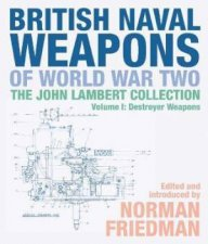 British Naval Weapons Of World War Two The John Lambert Collection Volume I Destroyer Weapons