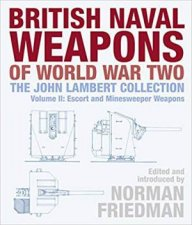 British Naval Weapons Of World War Two The John Lambert Collection Volume II Escort And Minesweeper Weapons