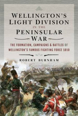 Wellington's Light Division In The Peninsular War