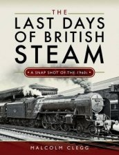 The Last Days Of British Steam A Snapshot Of The 1960s