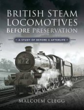 British Steam Locomotives Before Preservation