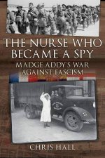 The Nurse Who Became A Spy Madge Addys War Against Fascism