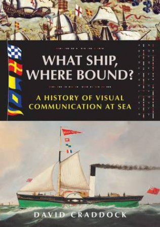 What Ship, Where Bound?: A History Of Visual Communication At Sea