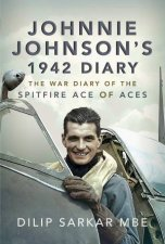 Johnnie Johnsons 1942 Diary The War Diary of the Spitfire Ace of Aces