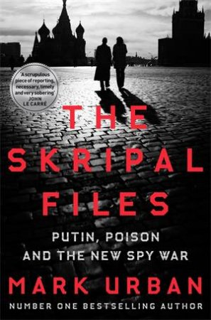 The Skripal Files by Mark Urban