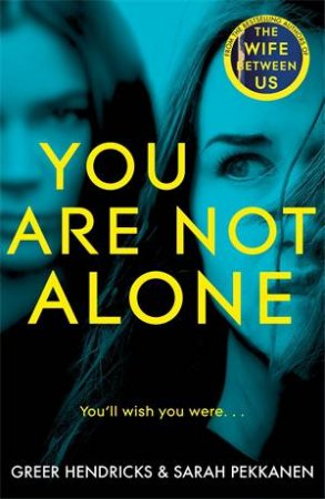 You Are Not Alone by Greer Hendricks & Sarah Pekkanen