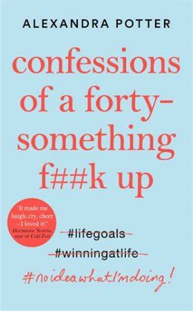 Confessions Of A Forty Something F*** Up