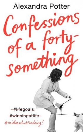 Confessions Of A Forty Something by Alexandra Potter