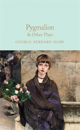 Pygmalion & Other Plays by George Bernard Shaw