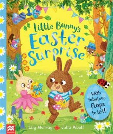 Little Bunny's Easter Surprise by Lily Murray & Julia Woolf