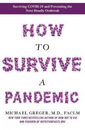 How To Survive A Pandemic by Michael Greger MD & Michael Greger, MD