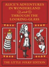 Alices Adventures In Wonderland And Through The LookingGlass The Little Folks Edition