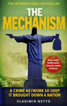 The Mechanism: A Crime Network So Deep it Brought Down A Nation by Vladimir Netto