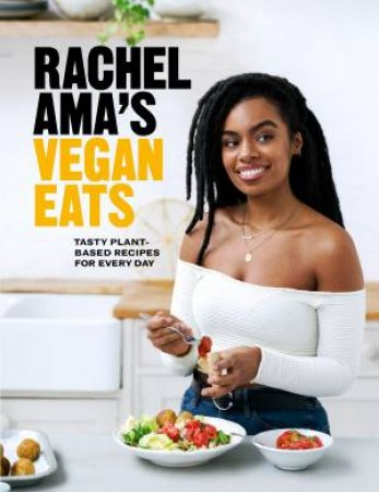 Rachel Ama's Vegan Eats: Banging plant-based recipes for everyday