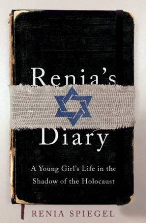 Renia's Diary: A Girl's Life In The Shadow Of The Holocaust by Renia Spiegel