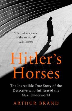 Hitler's Horses by Arthur Brand