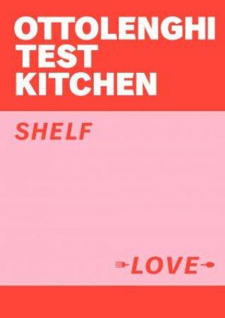 Ottolenghi Test Kitchen: Shelf Love by Noor Murad & Yotam Ottolenghi
