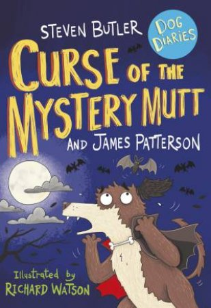 Curse Of The Mystery Mutt by Steven Butler & James Patterson