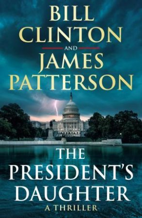 The President's Daughter by President Bill Clinton & James Patterson