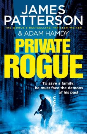 Private Rogue by James Patterson & Adam Hamdy