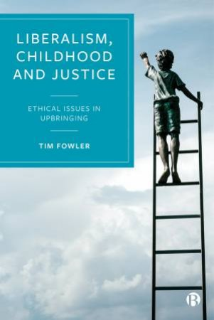 Liberalism, Childhood And Justice by Tim Fowler