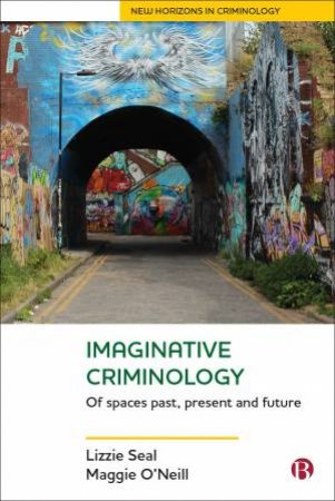Imaginative Criminology by Lizzie Seal & Maggie O'Neill