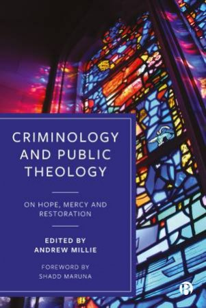 Criminology And Public Theology by Andrew Millie & Shadd Maruna