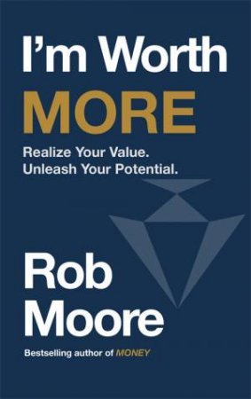 I'm Worth More by Rob Moore