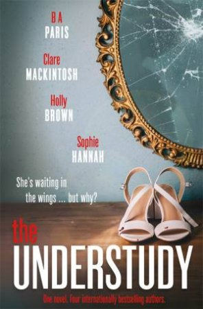 The Understudy by Sophie Hannah & Claire Mackintosh & B A Paris & Holly Brown