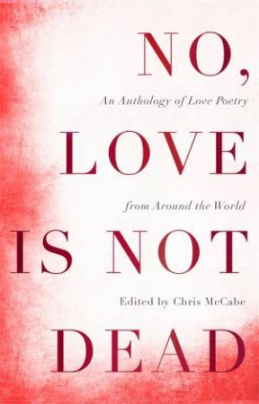 No, Love Is Not Dead by Chris McCabe