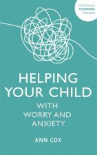 Helping Your Child With Worry And Anxiety