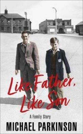 Like Father Like Son by Michael Parkinson
