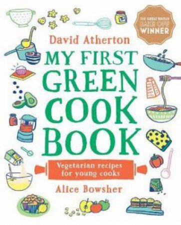 My First Green Cook Book: Vegetarian Recipes For Young Cooks by David Atherton & Alice Bowsher