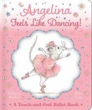 Angelina Feels Like Dancing A TouchAndFeel Ballet Book