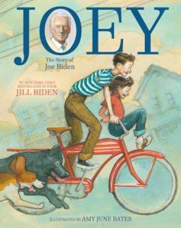 Joey: The Story Of Joe Biden by Jill Biden