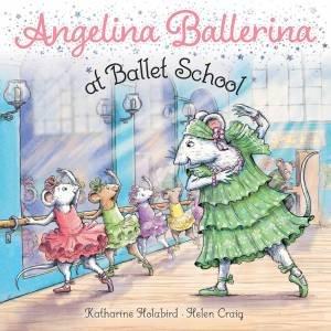 Angelina Ballerina At Ballet School by Katharine Holabird & Helen Craig