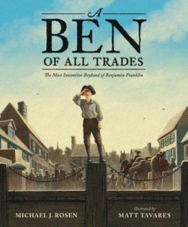A Ben Of All Trades by Michael J. Rosen & Matt Tavares