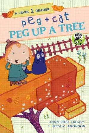 A Level 1 Reader: Peg + Cat: Peg Up A Tree by Billy Aronson & Jennifer Oxley