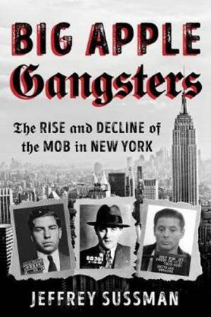 Big Apple Gangsters by Jeffrey Sussman