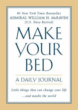 Make Your Bed: A Daily Journal by Admiral William H. McRaven