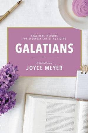Galatians: A Biblical Study by Joyce Meyer