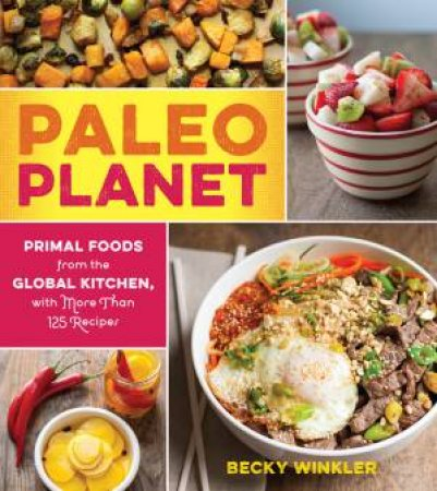 Paleo Planet: Primal Foods From The Global Kitchen