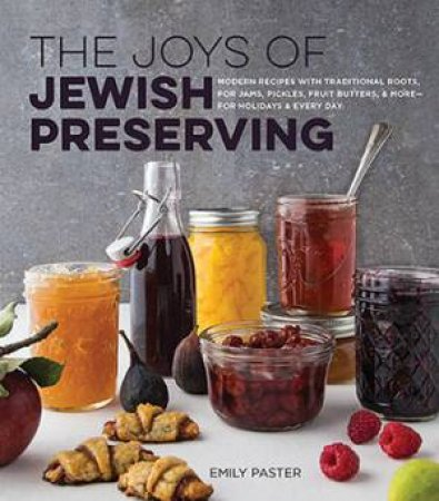 The Joys Of Jewish Preserving by Emily Paster & Leigh Olson