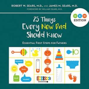 25 Things Every New Father Should Know by Robert Sears & James Sears