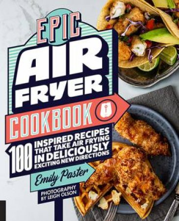 Epic Air Fryer Cookbook by Emily Paster