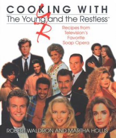 Cooking With The Young And The Restless by Robert Waldron & Martha Hollis