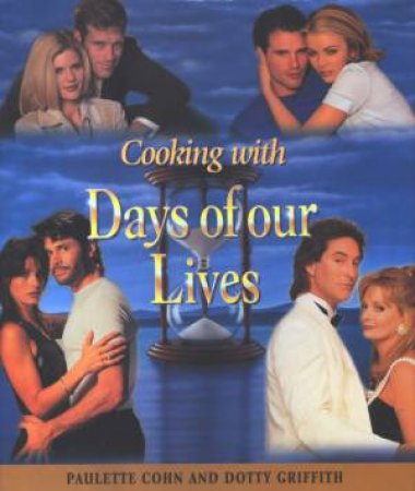 Cooking With Days Of Our Lives by Paulette Cohn & Dotty Griffith